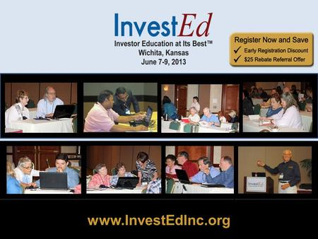 Www.InvestEdInc.org. June 7-9, 2013 Wichita KS www.InvestEdInc.org Nationally Known Instructors Mary Ann Davis Pam Wilkes Brian White Bob Adams Saul Seinberg.