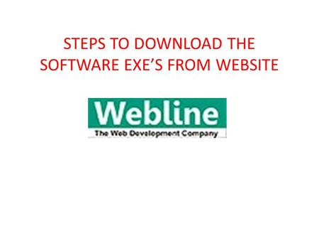STEPS TO DOWNLOAD THE SOFTWARE EXE'S FROM WEBSITE.