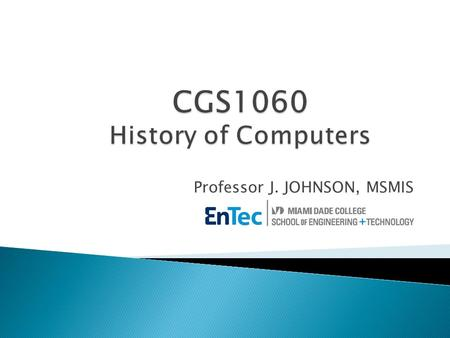 Professor J. JOHNSON, MSMIS.  History of Computers  Operating Systems  Microsoft Windows  Networking Concepts  Internet vs. WWW  Browsers 4/29/2015Prof.