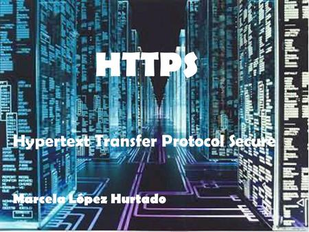 HTTPS Hypertext Transfer Protocol Secure Marcela López Hurtado.