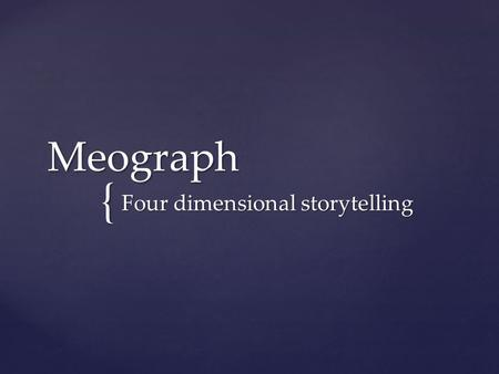 { Meograph Four dimensional storytelling.  Web 2.0 tool  Multimedia Storyteller  Presentation Tool  Combines Google Earth and a timeline  Add pictures,