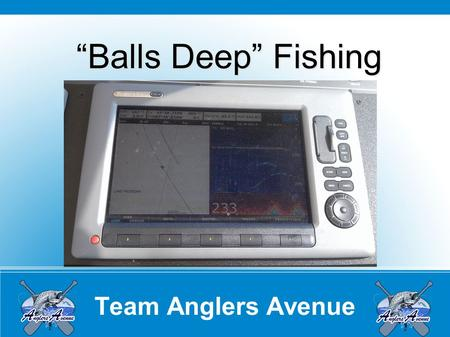"Team Anglers Avenue ""Balls Deep"" Fishing. Team Anglers Avenue Overview Rod Selection Long Coppers Magnum Divers Downriggers When to Use This Presentation."