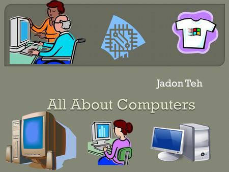 Jadon Teh.  Websites are things that we almost use everyday – like Mozilla Fire Fox and Google.