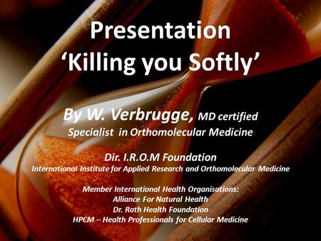 By W. Verbrugge, MD certified Specialist in Orthomolecular Medicine Dir. I.R.O.M Foundation International Institute for Applied Research and Orthomolecular.