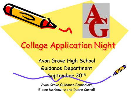 College Application Night Avon Grove High School Guidance Department September 30 th Avon Grove Guidance Counselors Elaine Markowitz and Duane Carroll.