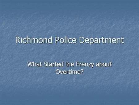 Richmond Police Department What Started the Frenzy about Overtime?