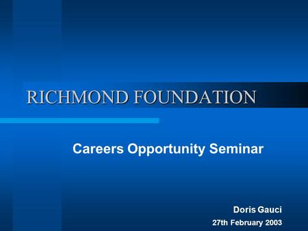 RICHMOND FOUNDATION Careers Opportunity Seminar Doris Gauci 27th February 2003.