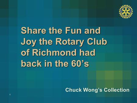 1 Share the Fun and Joy the Rotary Club of Richmond had back in the 60's Chuck Wong's Collection.