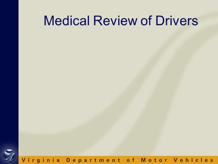 Medical Review of Drivers. Medical Review To ensure the safety of motorists on Virginia's highways, drivers must meet certain requirements including vision,