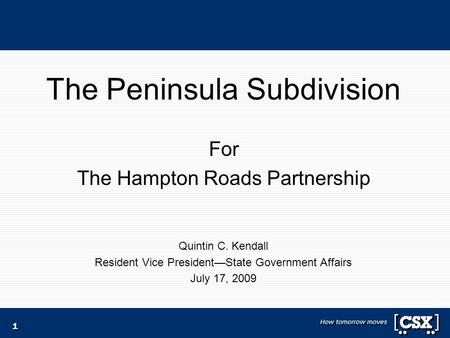 1 The Peninsula Subdivision For The Hampton Roads Partnership Quintin C. Kendall Resident Vice President—State Government Affairs July 17, 2009.