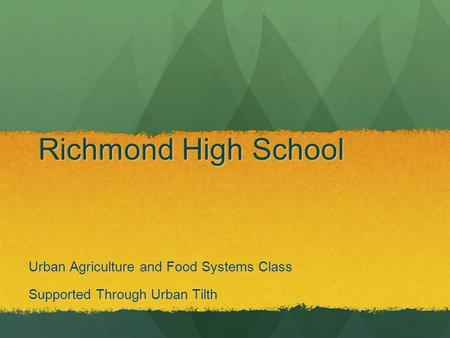 Richmond High School Urban Agriculture and Food Systems Class Supported Through Urban Tilth.