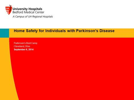 Parkinson's Boot Camp Cleveland, Ohio September 6, 2014 Home Safety for Individuals with Parkinson's Disease.