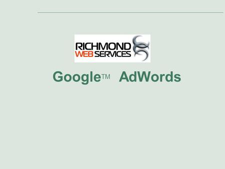 Google TM AdWords. Slide 2 Agenda Presentation Topics: 1.Introduction to AdWords 2.Google's Ad Distribution Network 3.Primary Benefits of AdWords 4.Online.