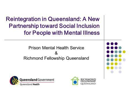 Reintegration in Queensland: A New Partnership toward Social Inclusion for People with Mental Illness Prison Mental Health Service & Richmond Fellowship.