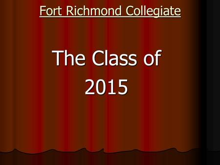 Fort Richmond Collegiate The Class of 2015. Grad Meeting Agenda Grad Meeting Agenda Grad Credit Check Important Dates Clothing Update Grad Fundraising.