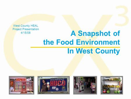 A Snapshot of the Food Environment In West County West County HEAL Project Presentation 4/15/08.