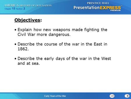 Chapter 15 Section 2 Early Years of the War Explain how new weapons made fighting the Civil War more dangerous. Describe the course of the war in the East.