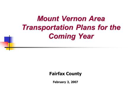 Mount Vernon Area Transportation Plans for the Coming Year Fairfax County February 3, 2007.