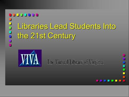 Libraries Lead Students Into the 21st Century. Why Did the Virtual Library of Virginia Develop?