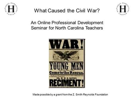 What Caused the Civil War? An Online Professional Development Seminar for North Carolina Teachers Made possible by a grant from the Z. Smith Reynolds Foundation.