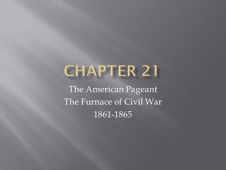 The American Pageant The Furnace of Civil War 1861-1865.