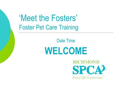 'Meet the Fosters' Foster Pet Care Training Date Time WELCOME.