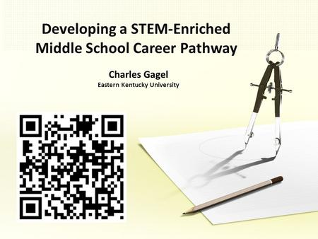 Developing a STEM-Enriched Middle School Career Pathway Charles Gagel Eastern Kentucky University.