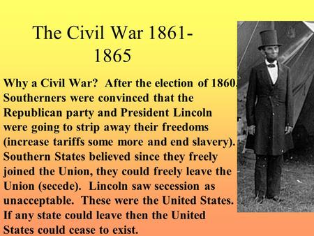 The Civil War 1861-1865 Why a Civil War? After the election of 1860, Southerners were convinced that the Republican party and President Lincoln were going.