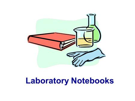 Laboratory Notebooks. Why are notebooks and patents related? Patents in the US go to the first person to invent The date of invention must be proved –Provide.