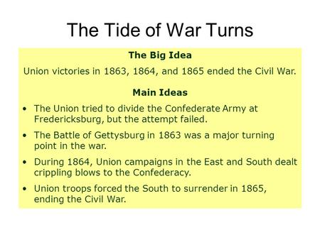 The Tide of War Turns The Big Idea Union victories in 1863, 1864, and 1865 ended the Civil War. Main Ideas The Union tried to divide the Confederate Army.
