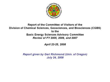 Report of the Committee of Visitors of the Division of Chemical Sciences, Geosciences, and Biosciences (CGBS) to the Basic Energy Sciences Advisory Committee.