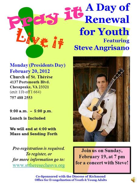 ! L i v e i t P r a y i t A Day of Renewal for Youth Featuring Steve Angrisano Monday (Presidents Day) February 20, 2012 Church of St. Thérèse 4137 Portsmouth.