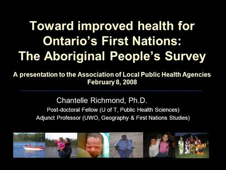 Toward improved health for Ontario's First Nations: The Aboriginal People's Survey A presentation to the Association of Local Public Health Agencies February.
