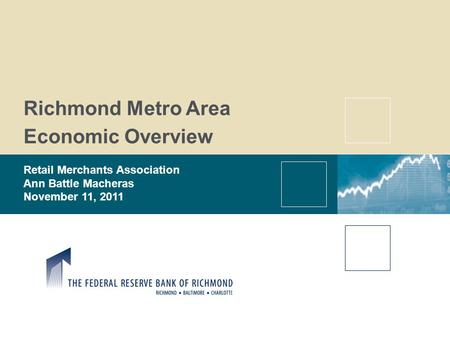 Richmond Metro Area Economic Overview Retail Merchants Association Ann Battle Macheras November 11, 2011.