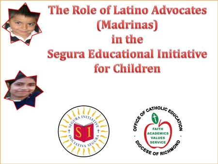 Mission of the Segura Initiative To provide access to quality Catholic schools to any Latino child in the Diocese Richmond to qualified families and offering.