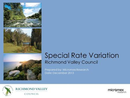 Special Rate Variation Richmond Valley Council Prepared by: Micromex Research Date: December 2013.