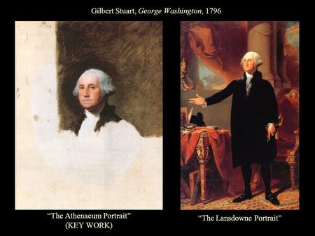 "Gilbert Stuart, George Washington, 1796 ""The Athenaeum Portrait"" (KEY WORK) ""The Lansdowne Portrait"""