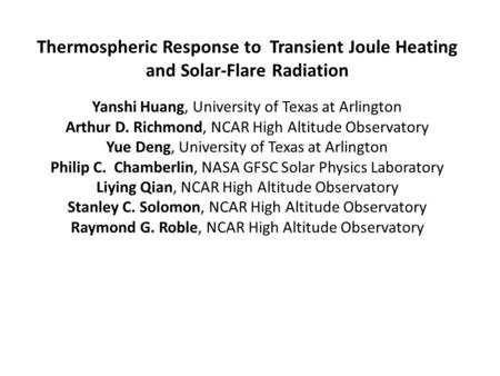 Thermospheric Response to Transient Joule Heating and Solar-Flare Radiation Yanshi Huang, University of Texas at Arlington Arthur D. Richmond, NCAR High.