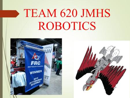TEAM 620 JMHS ROBOTICS. FIRST FOR INSPIRATION AND RECOGNITION OF SCIENCE AND TECHNOLOGY Promotes: Science Engineering Technology Innovation Self-Confidence.