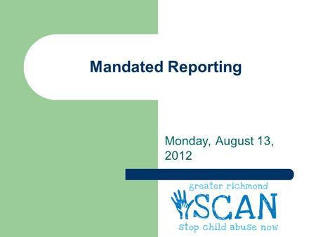 Mandated Reporting Monday, August 13, 2012. Who is a Mandated Reporter? Under Virginia law, certain professionals are required to report when acting in.