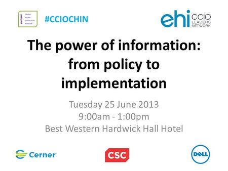 The power of information: from policy to implementation Tuesday 25 June 2013 9:00am - 1:00pm Best Western Hardwick Hall Hotel #CCIOCHIN.