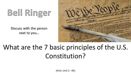 What are the 7 basic principles of the U.S. Constitution? (Hint: Unit 2 - #3) Discuss with the person next to you…