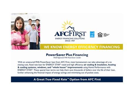 AFC First – A National Leader in Energy Efficiency Lending and Programs Founded in 1947, AFC First's sole business is the management of contractor and.