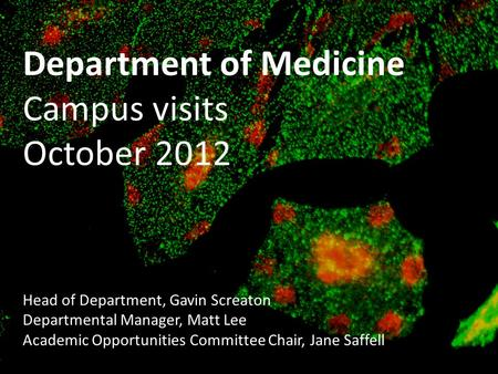 Department of Medicine Campus visits October 2012 Head of Department, Gavin Screaton Departmental Manager, Matt Lee Academic Opportunities Committee Chair,