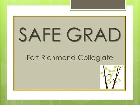 SAFE GRAD Fort Richmond Collegiate. THE BEGINNINGS  Provincial organizations including police, ambulance, hospitals, and parents faced grad season with.
