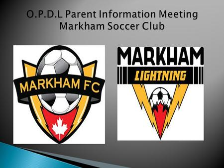 O.P.D.L Parent Information Meeting Markham Soccer Club