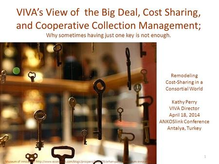 VIVA's View of the Big Deal, Cost Sharing, and Cooperative Collection Management; Why sometimes having just one key is not enough. Museum of Innocence: