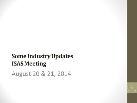1 Free Template from www.brainybetty.com Some Industry Updates ISAS Meeting August 20 & 21, 2014 1.