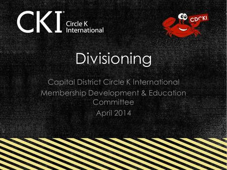 Divisioning Capital District Circle K International Membership Development & Education Committee April 2014.