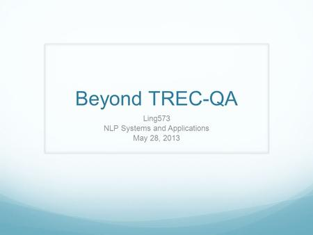 Beyond TREC-QA Ling573 NLP Systems and Applications May 28, 2013.
